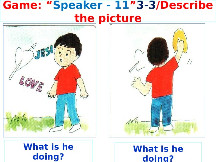 "Game: "" Speaker - 11 "" 3 -3 /Describe the picture What is he doing?"