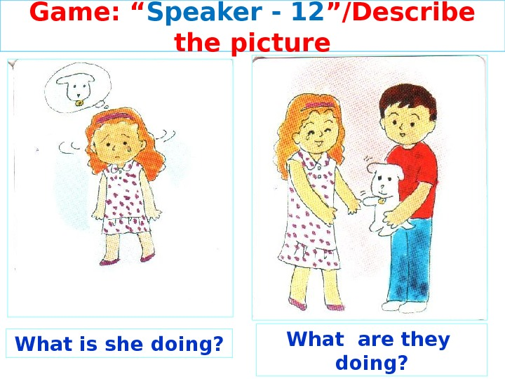 "Game: "" Speaker - 12 ""/Describe the picture What is she doing? What are they"