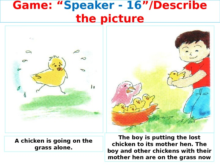 "Game: "" Speaker - 1 6 ""/Describe the picture A chicken is going on the grass"