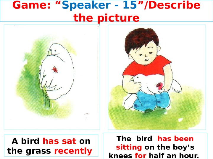 "Game: "" Speaker - 15 ""/Describe the picture A bird has sat on the grass recently"