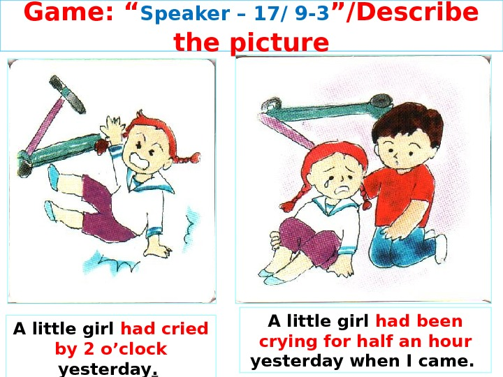 "Game: "" Speaker – 1 7/ 9 -3 ""/Describe the picture A little girl had cried"