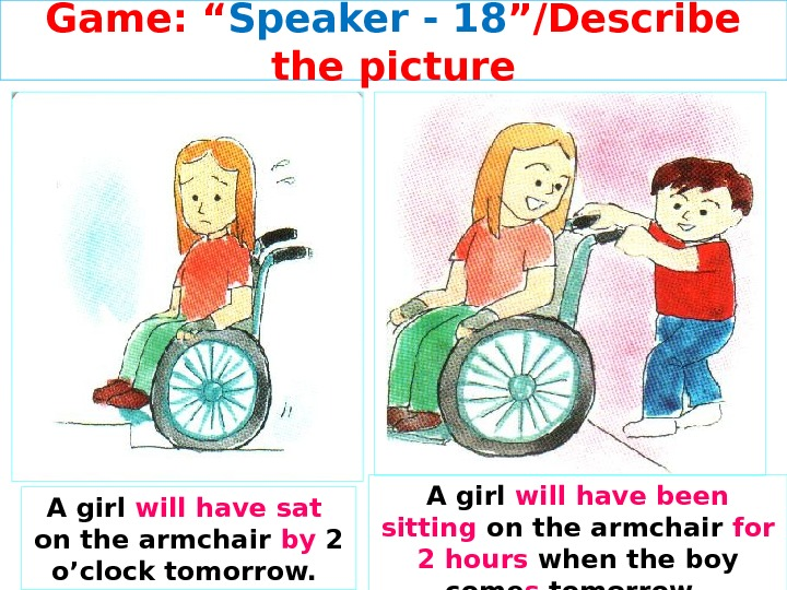 "Game: "" Speaker - 1 8 ""/Describe the picture A girl will have sat  on"