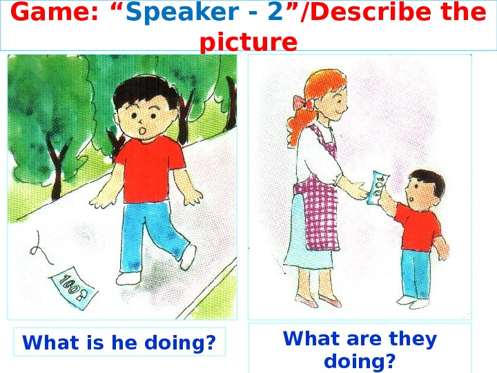 "Game: "" Speaker - 2 ""/Describe the picture What is he doing? What are they doing?"