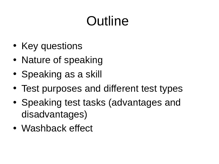 Outline  • Key questions • Nature of speaking • Speaking as a skill • Test