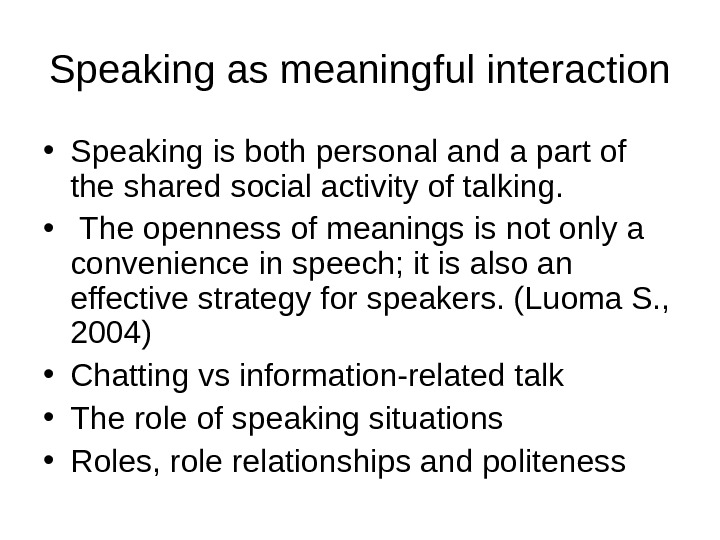 Speaking as meaningful interaction • Speaking is both personal and a part of the shared social