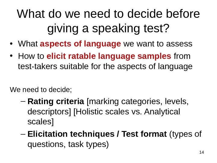 14 What do we need to decide before giving a speaking test?  • What aspects