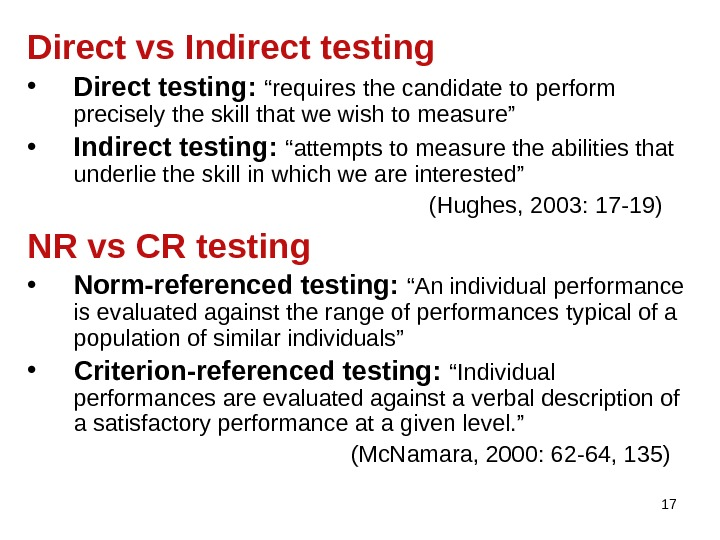 "17 Direct vs Indirect testing • Direct testing:  "" requires the candidate to perform precisely"