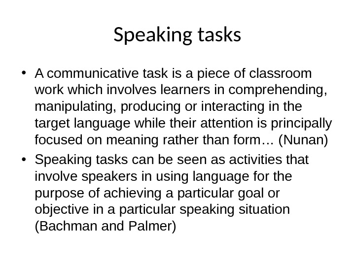 Speaking tasks • A communicative task is a piece of classroom work which involves learners in