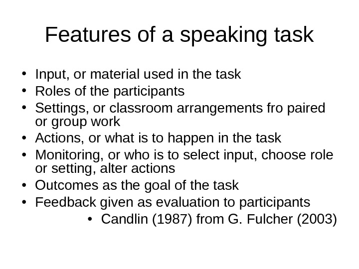 Features of a speaking task • Input, or material used in the task • Roles of