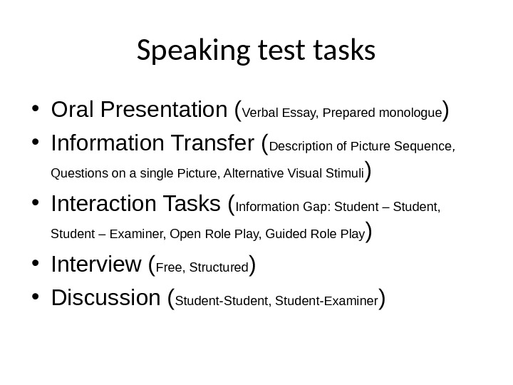 Speaking test tasks • Oral Presentation ( Verbal Essay, Prepared monologue ) • Information Transfer (