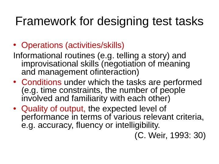 Framework for designing test tasks • Operations (activities/skills) Informational routines (e. g. telling a story) and