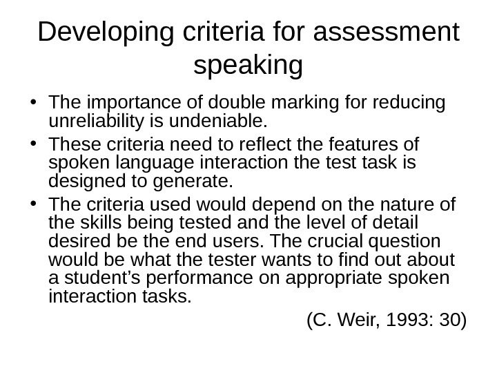 Developing criteria for assessment speaking • The importance of double marking for reducing unreliability is undeniable.