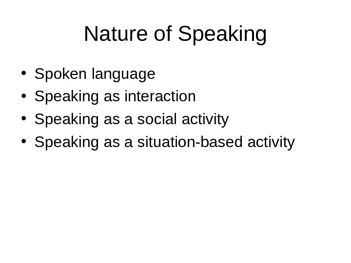 Nature of Speaking • Spoken language  • Speaking as interaction • Speaking as a social
