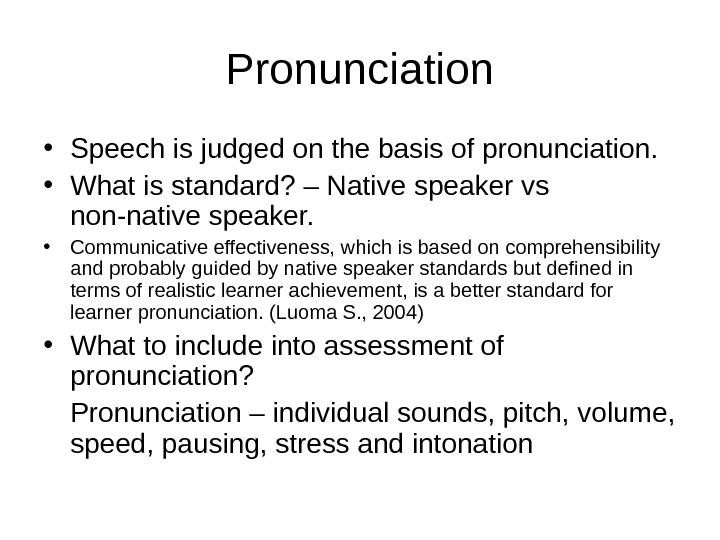 Pronunciation • Speech is judged on the basis of pronunciation.  • What is standard? –