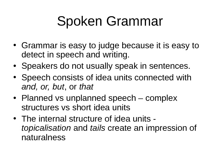 Spoken Grammar • Grammar is easy to judge because it is easy to detect in speech