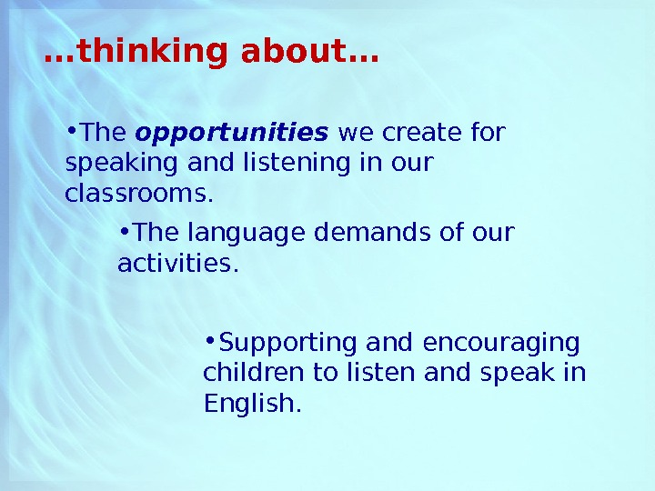 … thinking about… • The opportunities we create for speaking and listening in our classrooms.