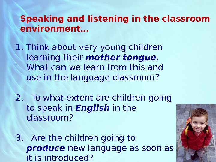 1. Think about very young children learning their mother tongue.  What can we learn from