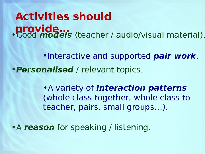 Activities should provide… • Good models (teacher / audio/visual material).  • Interactive and supported pair
