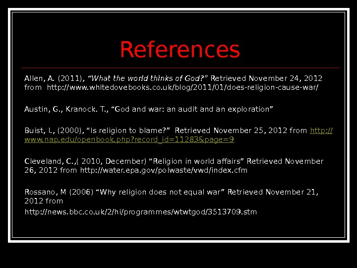 "References Allen, A. (2011),  ""What the world thinks of God? "" Retrieved November 24, 2012"