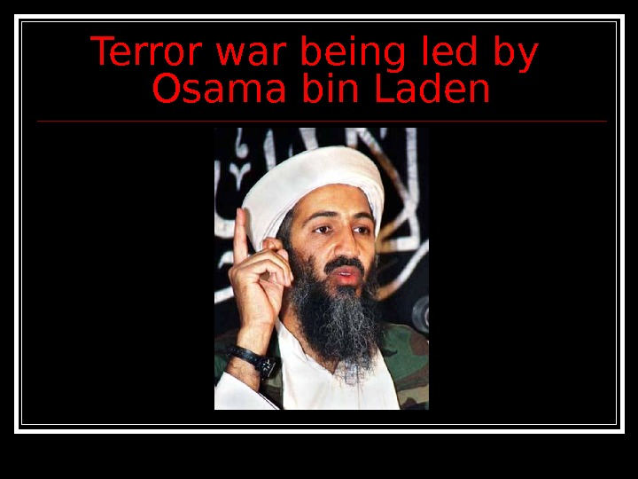 Terror war being led by Osama bin Laden