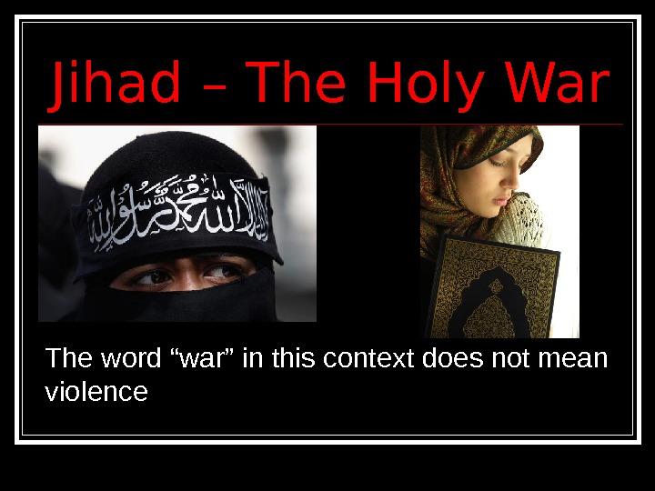 "Jihad – The Holy War    The word ""war"" in this context does not"