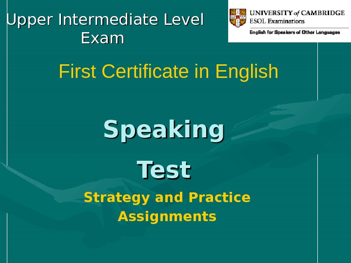 Speaking Test. Upper Intermediate Level Exam  First Certificate in English Strategy and Practice Assignments