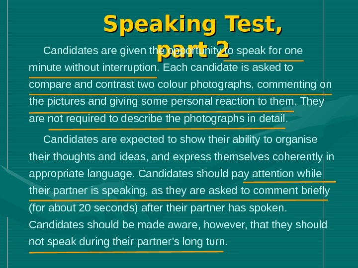 Speaking Test,  part 2 Candidates are given the opportunity to speak for one minute without