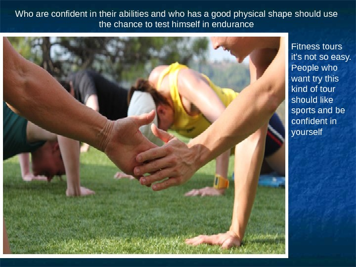 Who are confident in their abilities and who has a good physical shape should