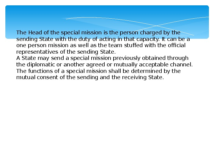 The Head of the special mission is the person charged by the sending State with the