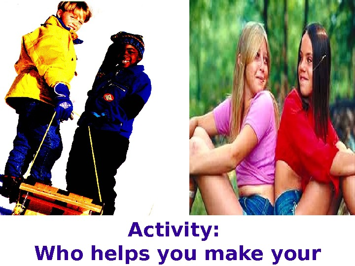 Activity:  Who helps you make your choices?