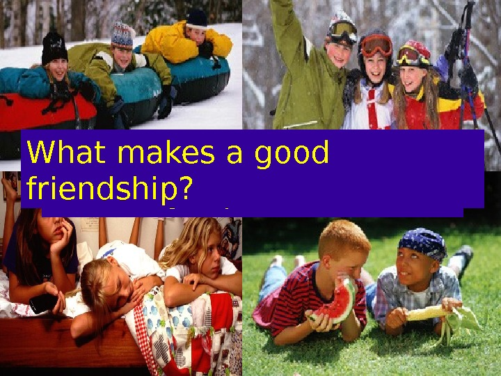 Activity: Special Friends. What makes a good friendship?