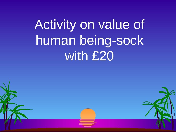 Activity on value of human being-sock with £ 20