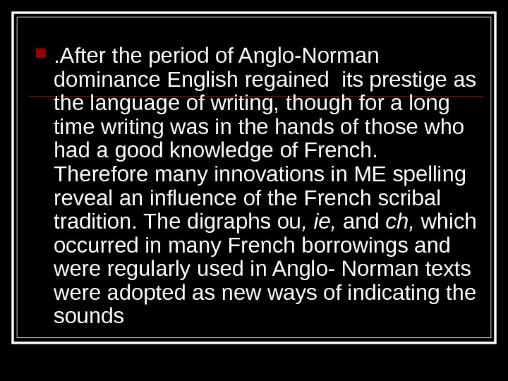 . After the period of Anglo-Norman dominance English regained its prestige as the language of writing,
