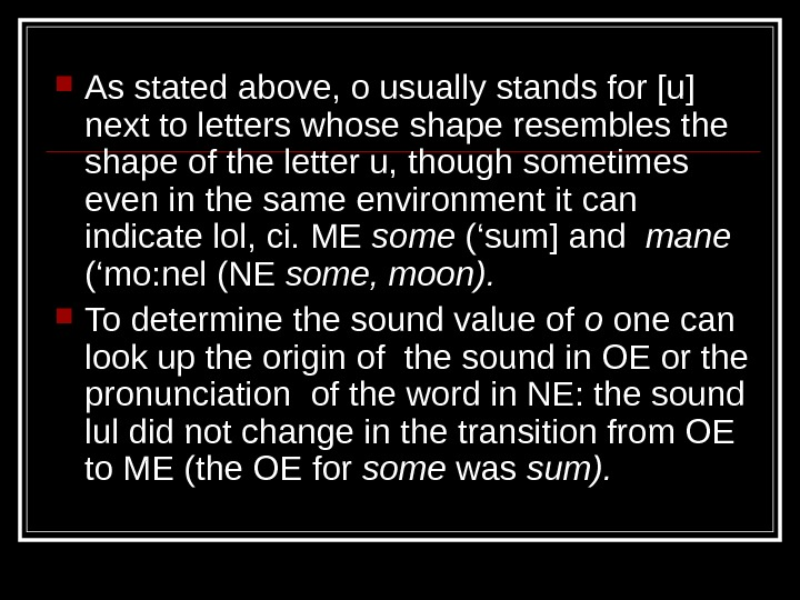 As stated above, o usually stands for [u] next to letters whose shape resembles the