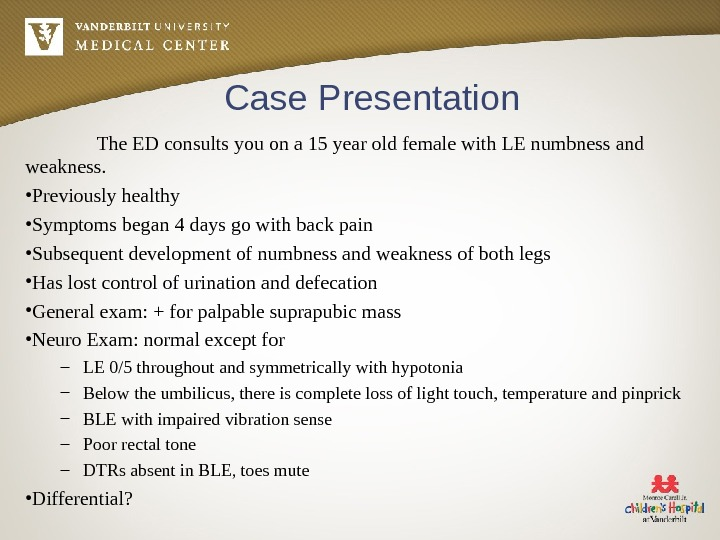 Case Presentation The ED consults you on a 15 year old female with LE numbness and