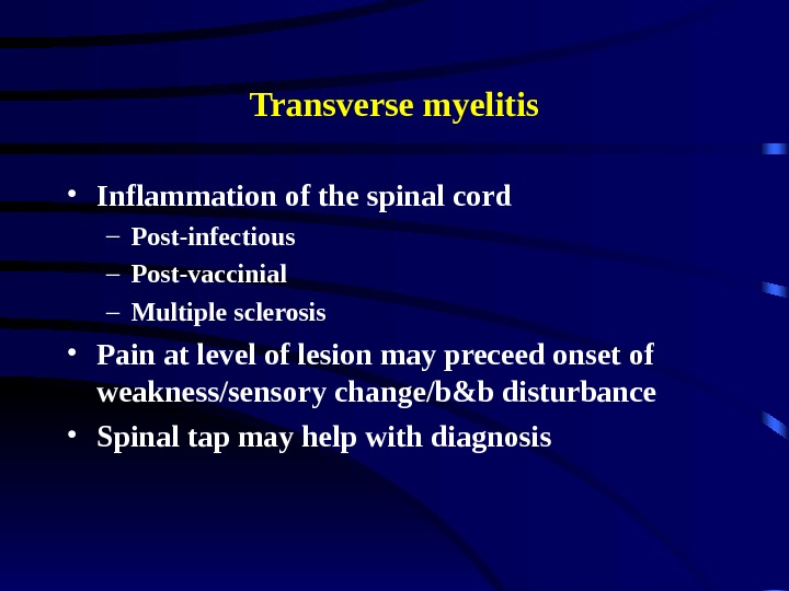 Transverse myelitis • Inflammation of the spinal cord – Post-infectious – Post-vaccinial – Multiple