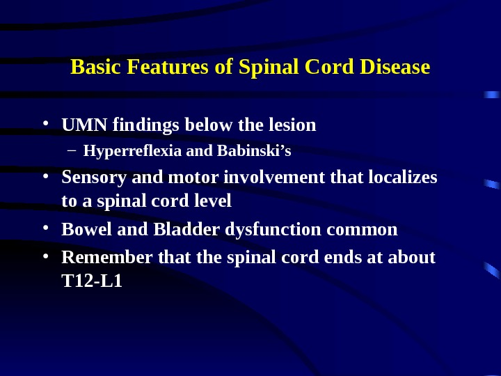 Basic Features of Spinal Cord Disease • UMN findings below the lesion – Hyperreflexia