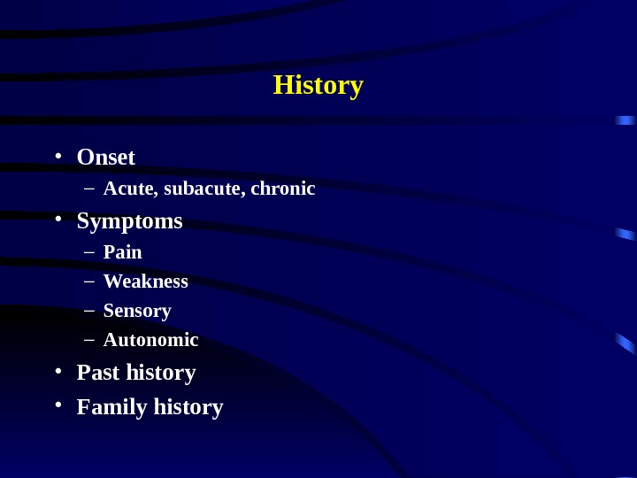 History • Onset – Acute, subacute, chronic • Symptoms – Pain – Weakness –