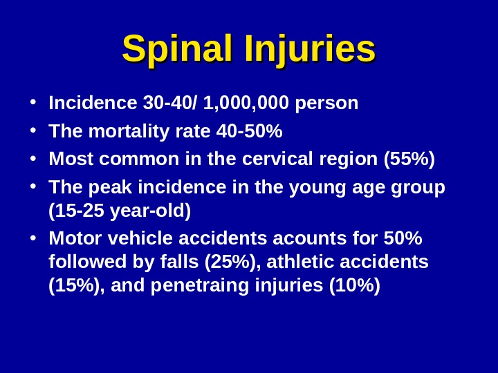 Spinal Injuries • Incidence 30 -40/ 1, 000 person • The mortality rate 40 -50 •