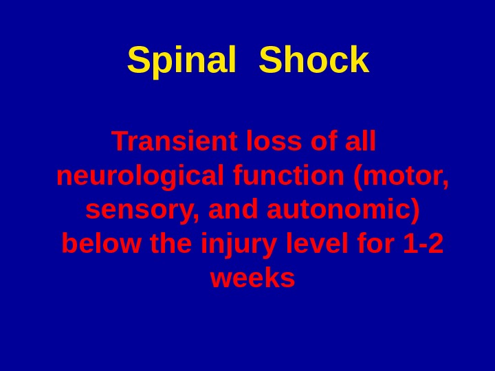 Spinal Shock Transient loss of all neurological function (motor,  sensory, and autonomic) below the injury