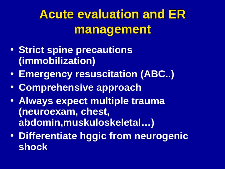 Acute evaluation and ER management • Strict spine precautions (immobilization) • Emergency resuscitation (ABC. . )