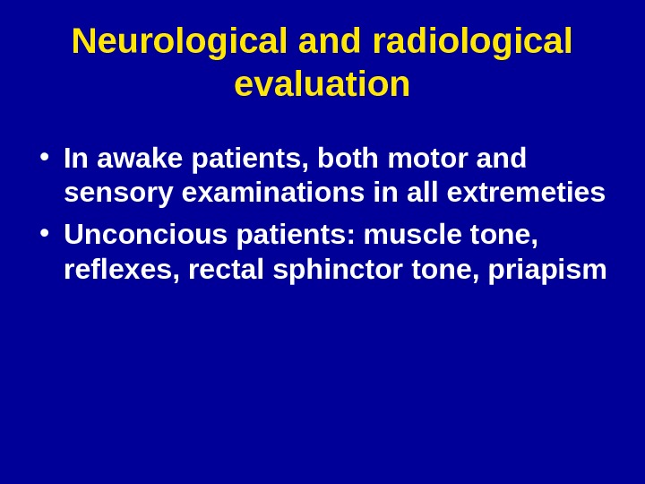 Neurological and radiological evaluation • In awake patients, both motor and sensory examinations in all extremeties