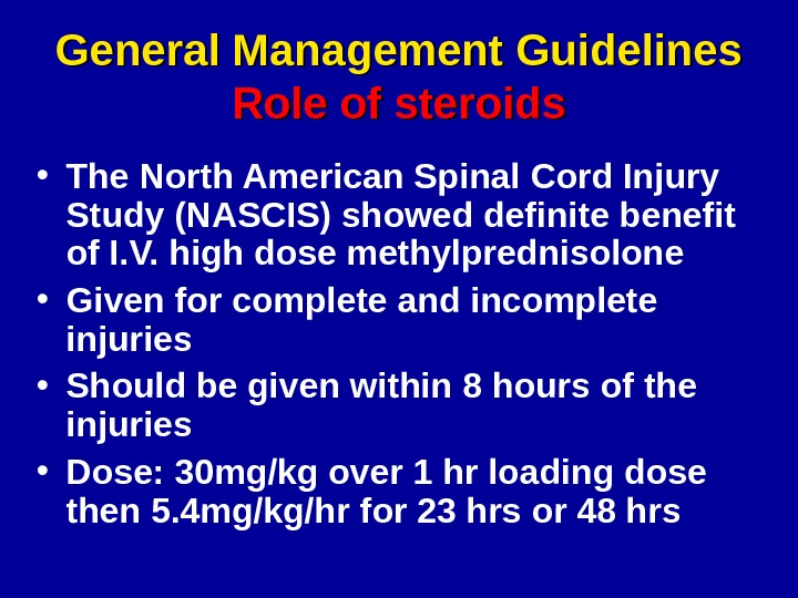 General Management Guidelines Role of steroids • The North American Spinal Cord Injury Study (NASCIS) showed