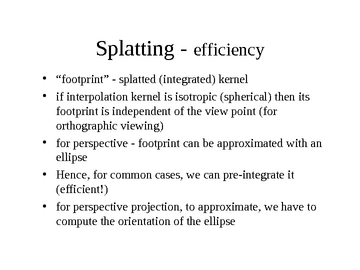 "Splatting - efficiency • "" footprint"" - splatted (integrated) kernel • if interpolation kernel is isotropic"