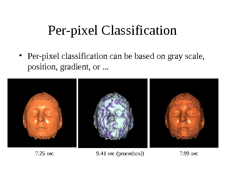 Per-pixel Classification • Per-pixel classification can be based on gray scale,  position, gradient, or. .