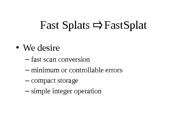 Fast Splats Fast. Splat • We desire – fast scan conversion – minimum or controllable errors