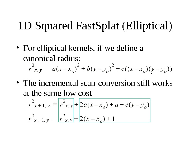 1 D Squared Fast. Splat (Elliptical) • For elliptical kernels, if we define a canonical radius: