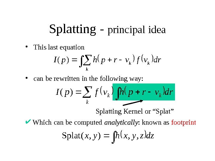 Splatting - principal idea • This last equation • can be rewritten in the following way: