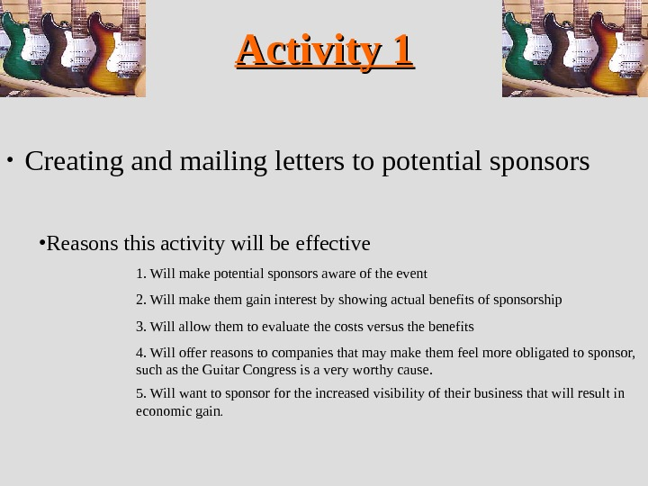 Activity 1 • Creating and mailing letters to potential sponsors  • Reasons this activity will