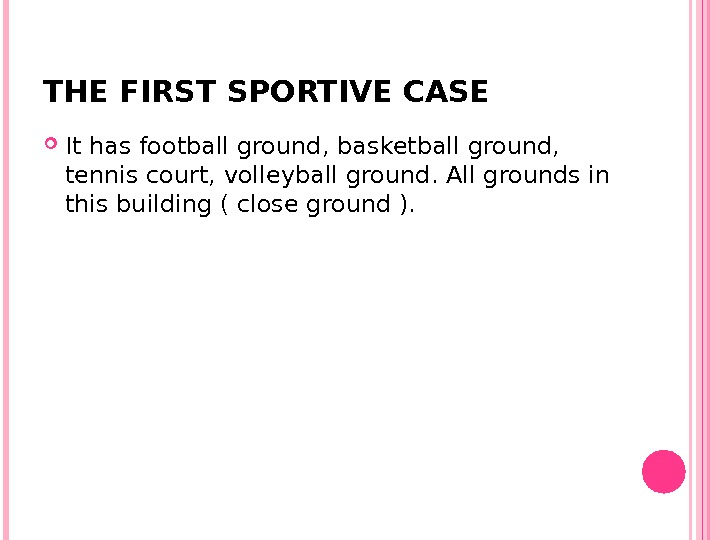 THE FIRST SPORTIVE CASE It has football ground, basketball ground,  tennis court, volleyball ground. All